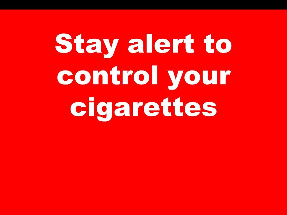 Stay alert to control your cigarettes