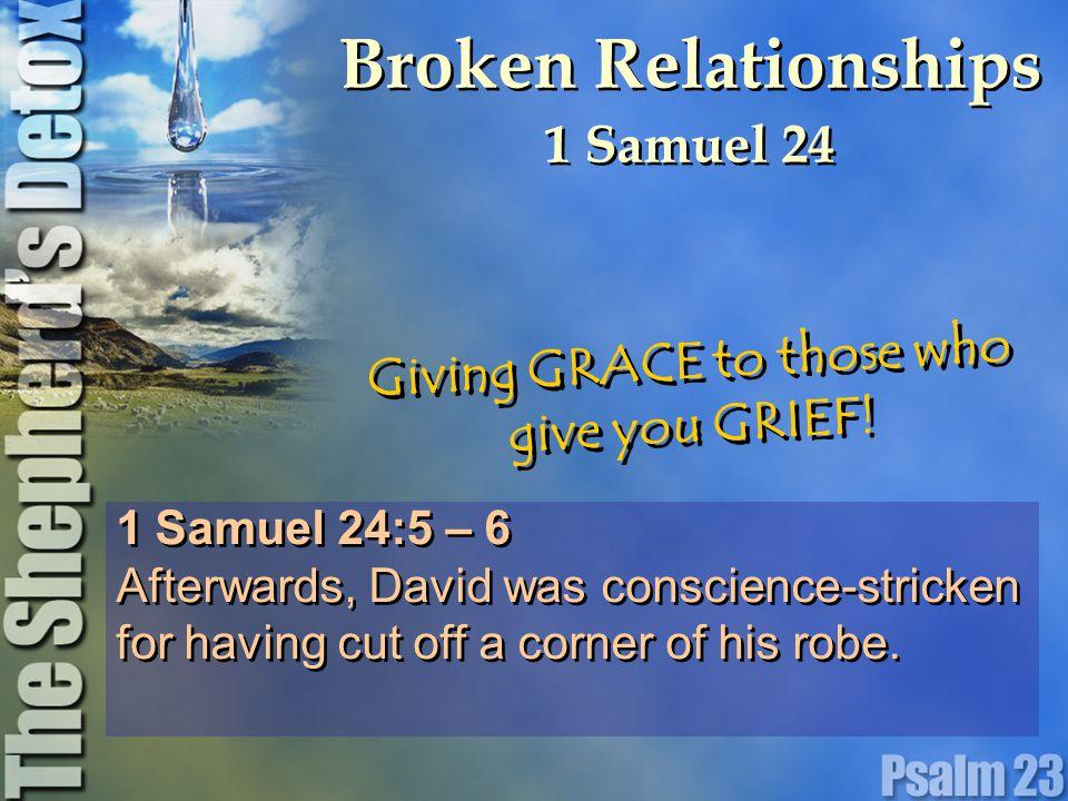 1 Samuel 24:5 – 6 Afterwards, David was conscience-stricken for having cut off a corner of his robe.
