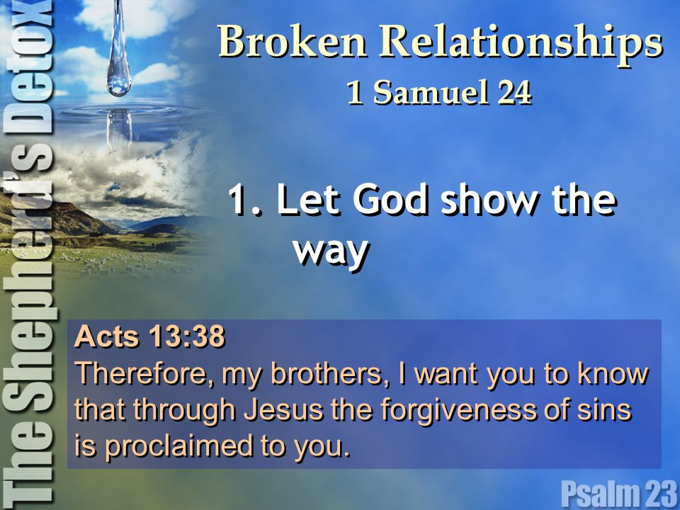 Acts 13:38 Therefore, my brothers, I want you to know that through Jesus the forgiveness of sins is proclaimed to you. Acts 13:38 Therefore, my brothe