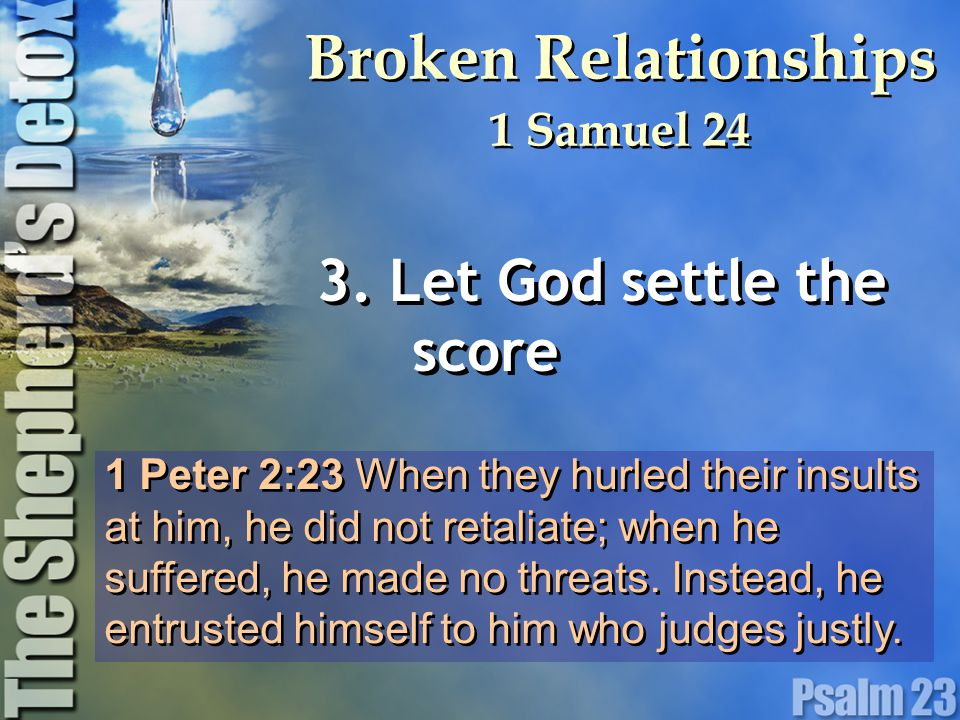 1 Peter 2:23 When they hurled their insults at him, he did not retaliate; when he suffered, he made no threats. Instead, he entrusted himself to him w