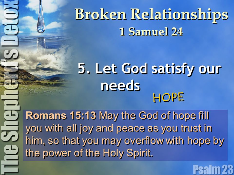 Romans 15:13 May the God of hope fill you with all joy and peace as you trust in him, so that you may overflow with hope by the power of the Holy Spir