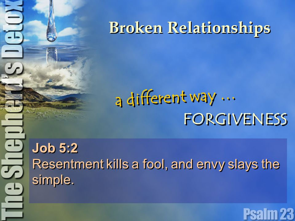 Broken Relationships Job 5:2 Resentment kills a fool, and envy slays the simple.