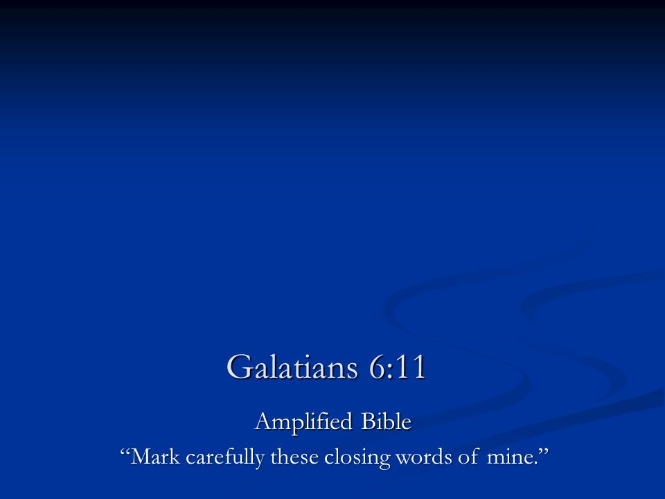Galatians 6:11 Amplified Bible Mark carefully these closing words of mine.