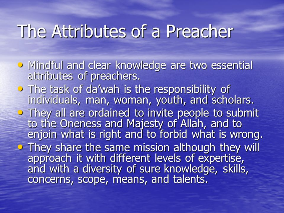 The Attributes of a Preacher Mindful and clear knowledge are two essential attributes of preachers.