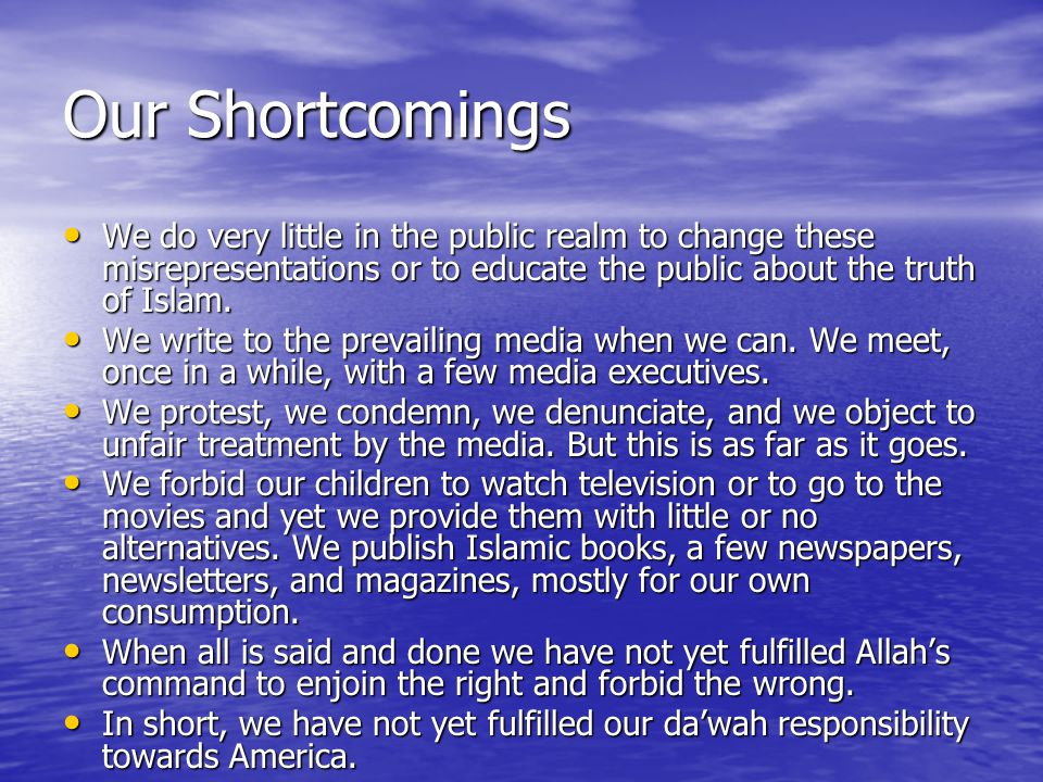 Fulfilling our Da'wah Obligation Practically speaking access to public attention and influence over public opinion is only possible for those who have a regular and persistent voice in the mass media.
