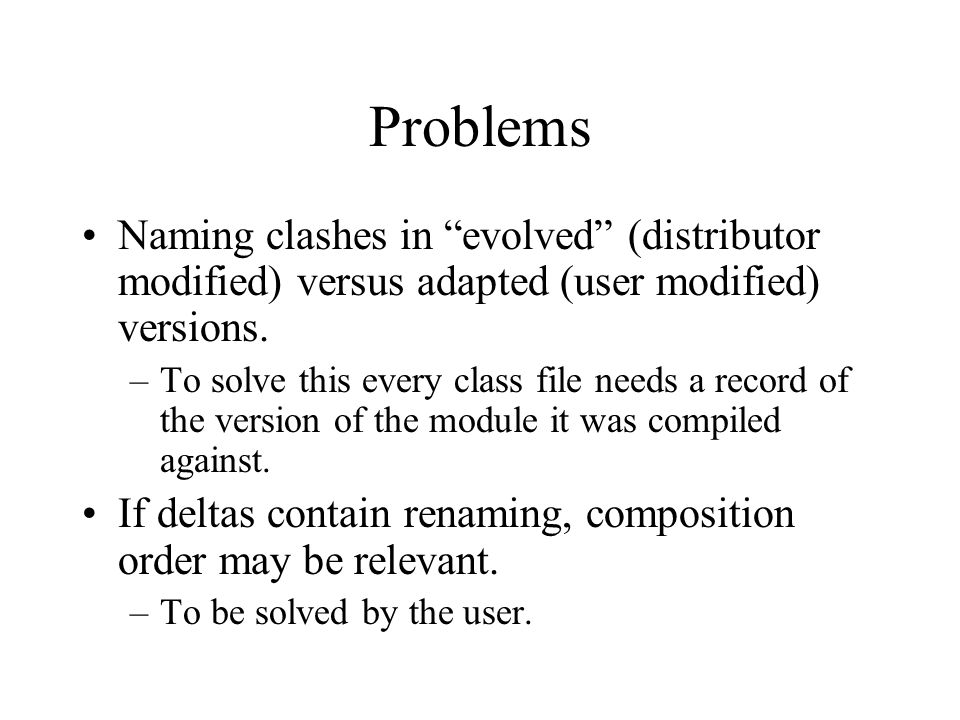 Problems Naming clashes in evolved (distributor modified) versus adapted (user modified) versions.