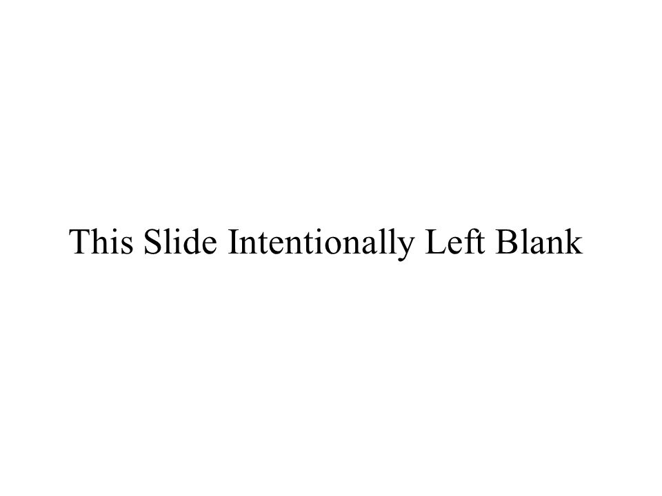 This Slide Intentionally Left Blank