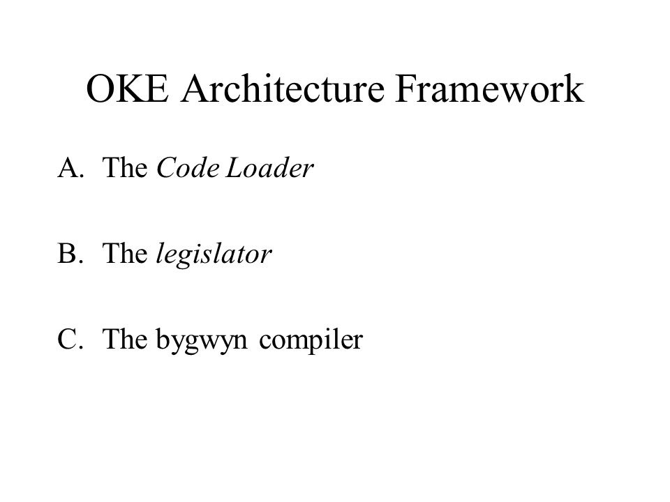 OKE Architecture Framework A.The Code Loader B.The legislator C.The bygwyn compiler