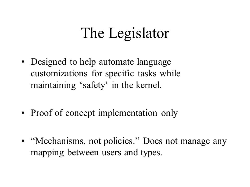 The Legislator Designed to help automate language customizations for specific tasks while maintaining 'safety' in the kernel.