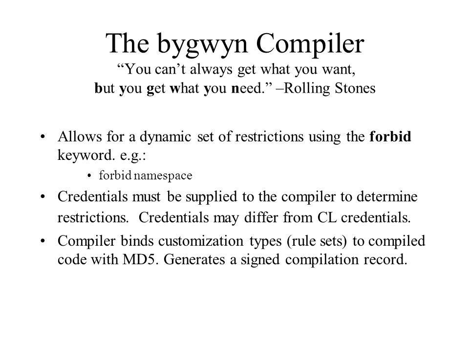 The bygwyn Compiler You can't always get what you want, but you get what you need. –Rolling Stones Allows for a dynamic set of restrictions using the forbid keyword.
