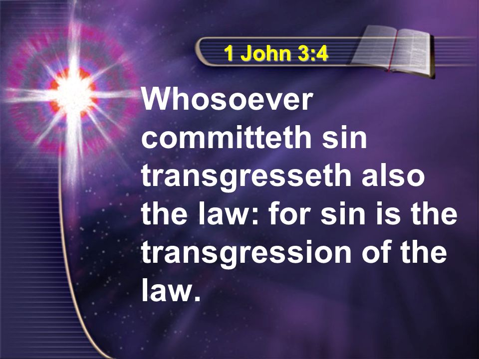 1 John 3:4 Whosoever committeth sin transgresseth also the law: for sin is the transgression of the law.