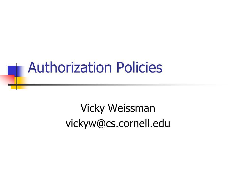 Authorization Policies Vicky Weissman vickyw@cs.cornell.edu