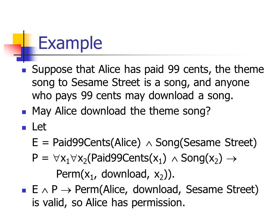 Example Suppose that Alice has paid 99 cents, the theme song to Sesame Street is a song, and anyone who pays 99 cents may download a song. May Alice d