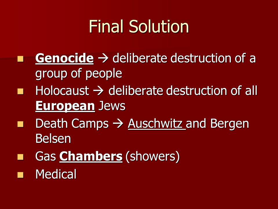 Final Solution Genocide  deliberate destruction of a group of people Genocide  deliberate destruction of a group of people Holocaust  deliberate de