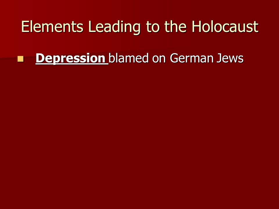 Elements Leading to the Holocaust Depression blamed on German Jews Depression blamed on German Jews