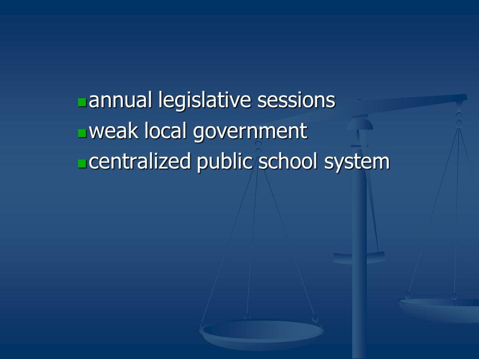 annual legislative sessions annual legislative sessions weak local government weak local government centralized public school system centralized public school system