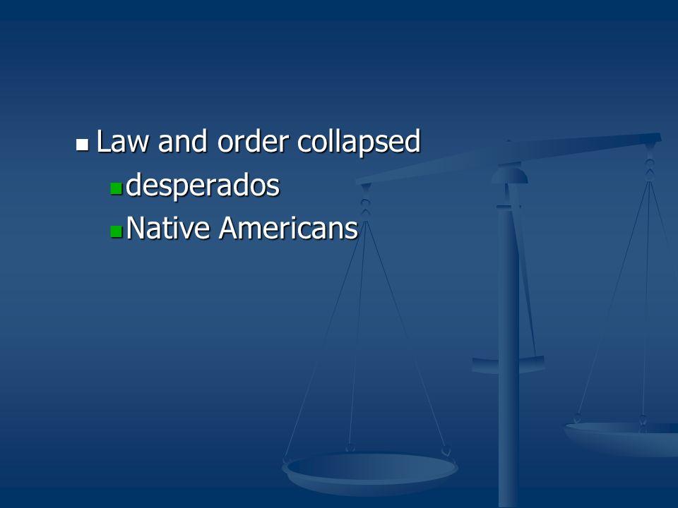 Law and order collapsed Law and order collapsed desperados desperados Native Americans Native Americans