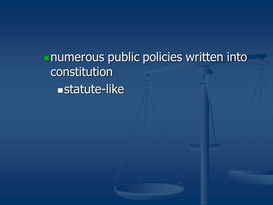 numerous public policies written into constitution numerous public policies written into constitution statute-like statute-like