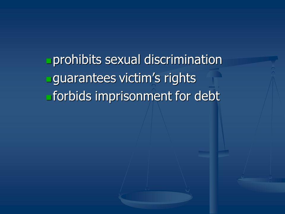 prohibits sexual discrimination prohibits sexual discrimination guarantees victim's rights guarantees victim's rights forbids imprisonment for debt forbids imprisonment for debt