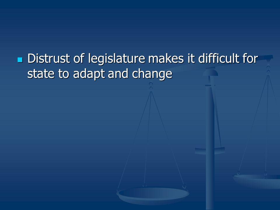 Distrust of legislature makes it difficult for state to adapt and change Distrust of legislature makes it difficult for state to adapt and change