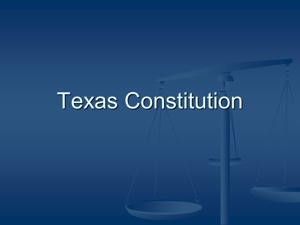 Texas One of longest and most restrictive state constitutions One of longest and most restrictive state constitutions 2005 -- 432 Amendments 2005 -- 432 Amendments 93,000 words 93,000 words reflects interests and concerns of original writers reflects interests and concerns of original writers