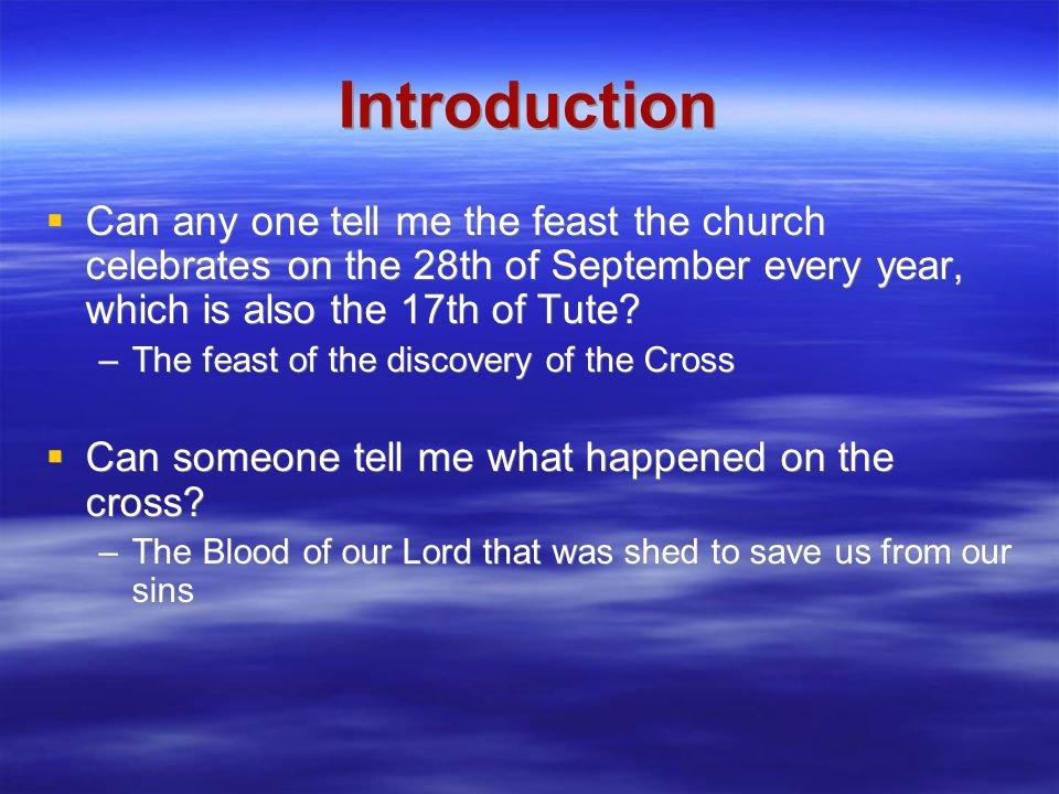 Introduction  Can any one tell me the feast the church celebrates on the 28th of September every year, which is also the 17th of Tute.