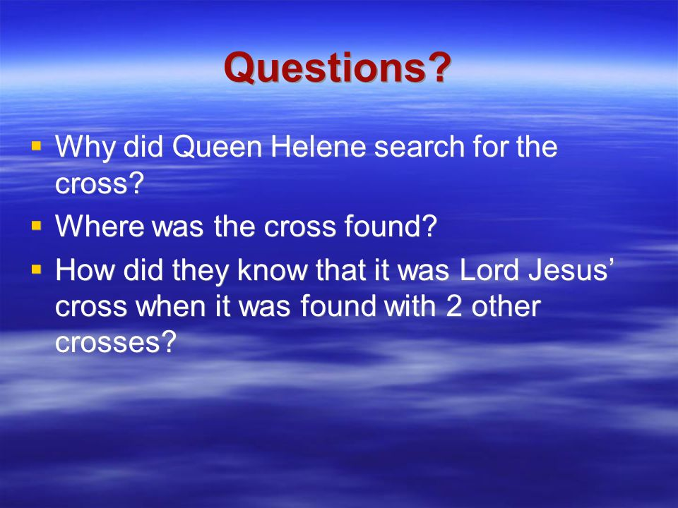 Questions.  Why did Queen Helene search for the cross.