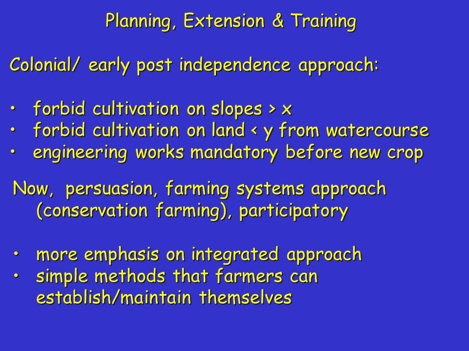 Planning, Extension & Training Colonial/ early post independence approach: forbid cultivation on slopes > xforbid cultivation on slopes > x forbid cul