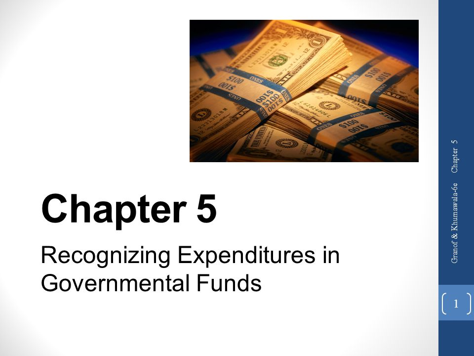 Chapter 5 Recognizing Expenditures in Governmental Funds Chapter 5 Granof & Khumawala-6e 1