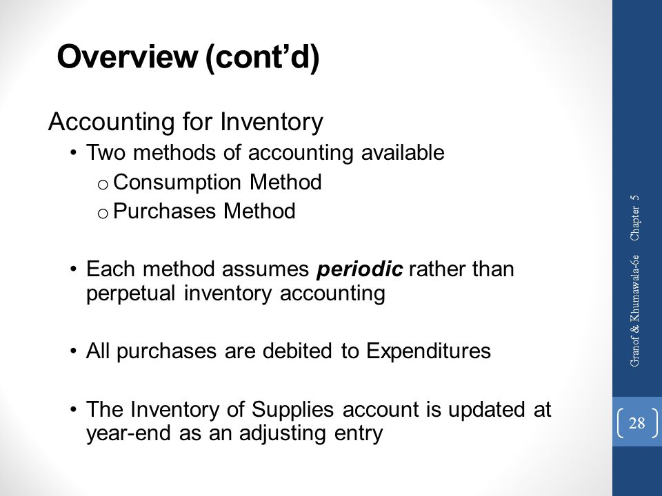 Overview (cont'd) Accounting for Inventory Two methods of accounting available o Consumption Method o Purchases Method Each method assumes periodic ra