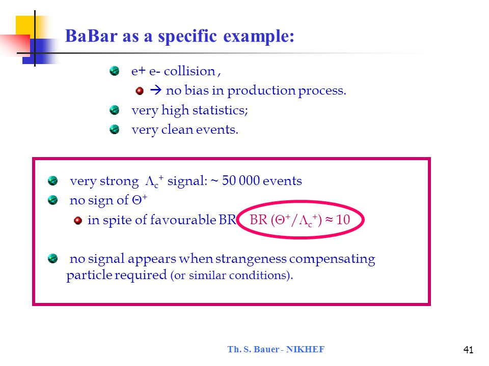 Th. S. Bauer - NIKHEF 41 BaBar as a specific example: e+ e- collision,  no bias in production process. very high statistics; very clean events. very