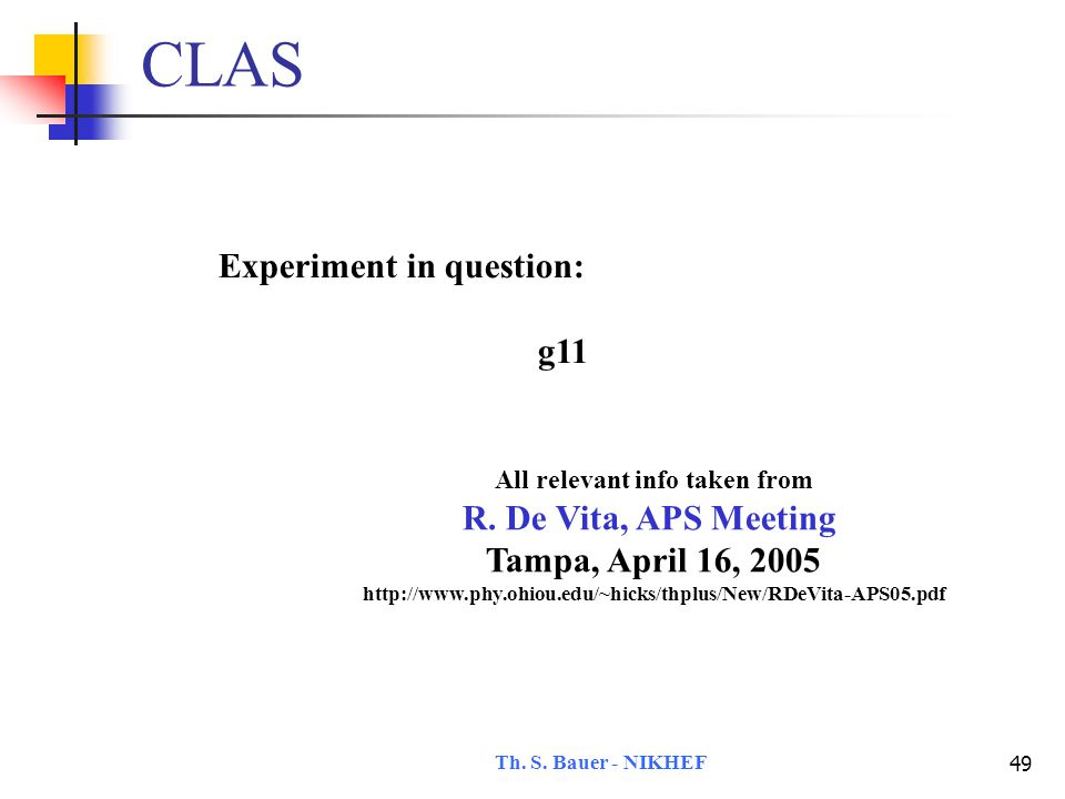 Th. S. Bauer - NIKHEF 49 CLAS Experiment in question: g11 All relevant info taken from R.