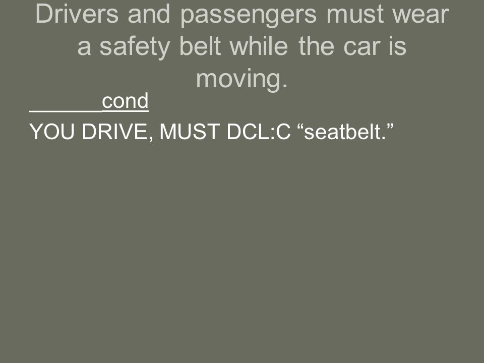 Drivers and passengers must wear a safety belt while the car is moving.