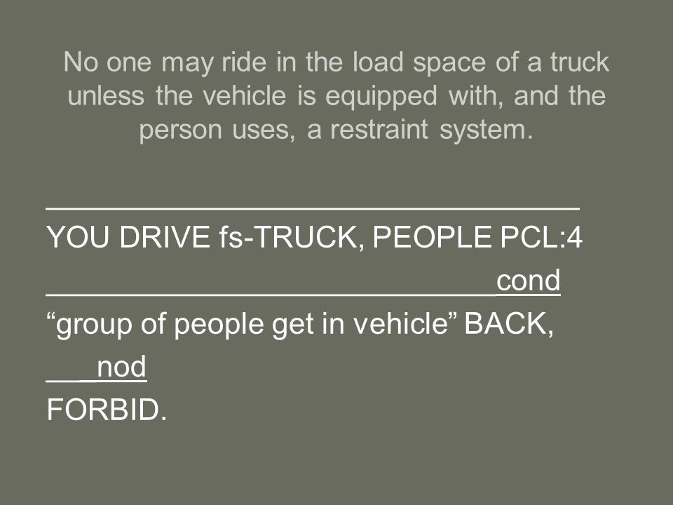 No one may ride in the load space of a truck unless the vehicle is equipped with, and the person uses, a restraint system.