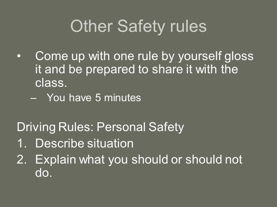 Other Safety rules Come up with one rule by yourself gloss it and be prepared to share it with the class.