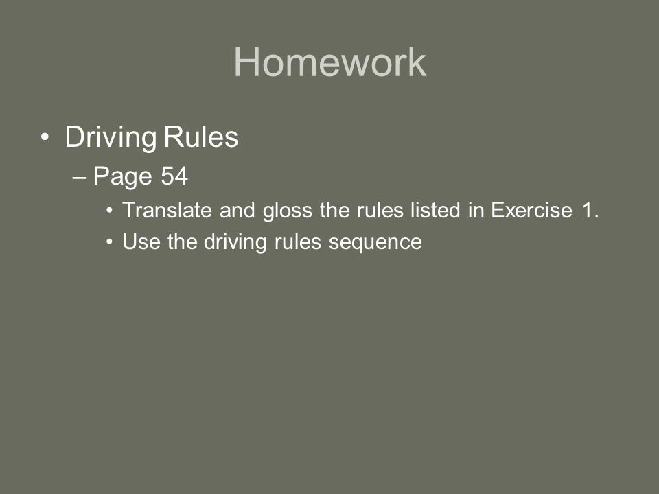 Homework Driving Rules –Page 54 Translate and gloss the rules listed in Exercise 1.