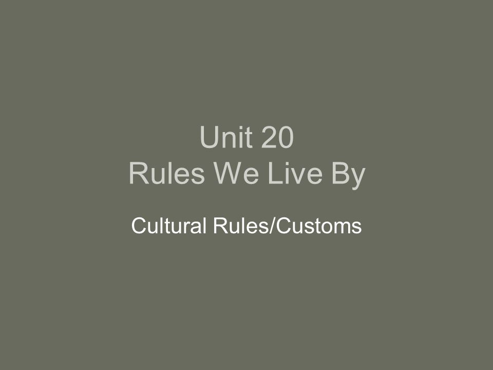 Unit 20 Rules We Live By Cultural Rules/Customs