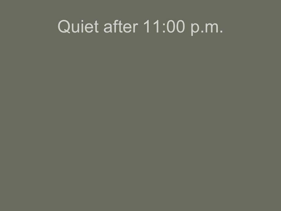 Quiet after 11:00 p.m.