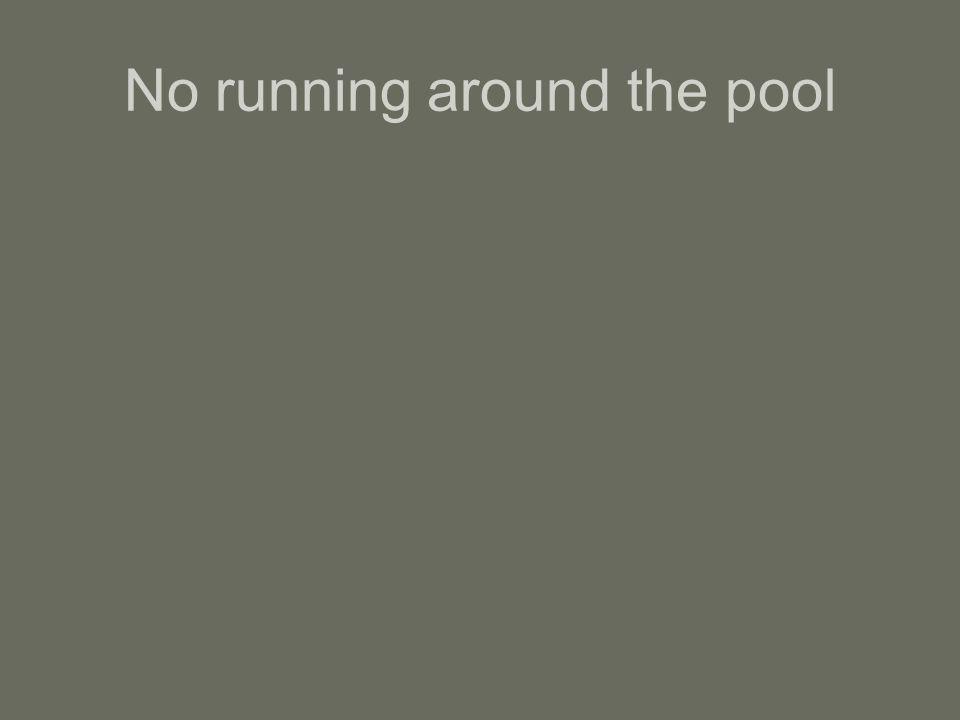 No running around the pool
