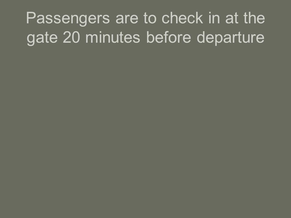 Passengers are to check in at the gate 20 minutes before departure