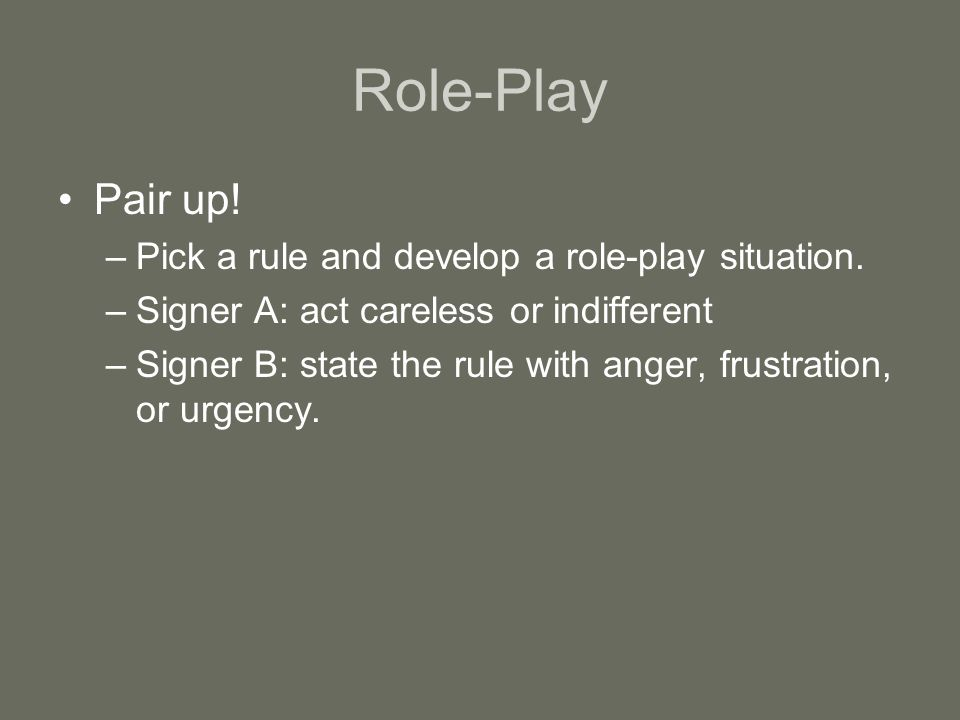 Role-Play Pair up. –Pick a rule and develop a role-play situation.
