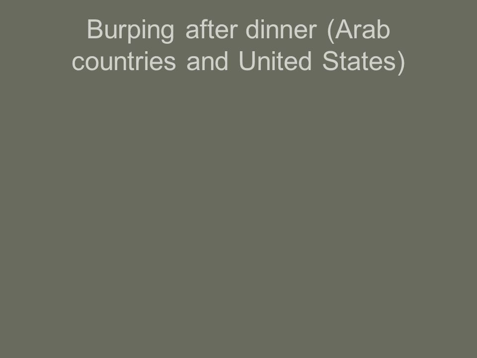 Burping after dinner (Arab countries and United States)