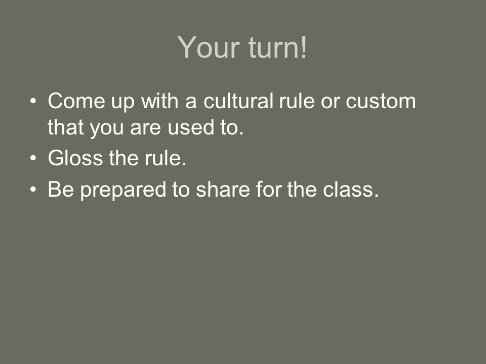 Your turn. Come up with a cultural rule or custom that you are used to.