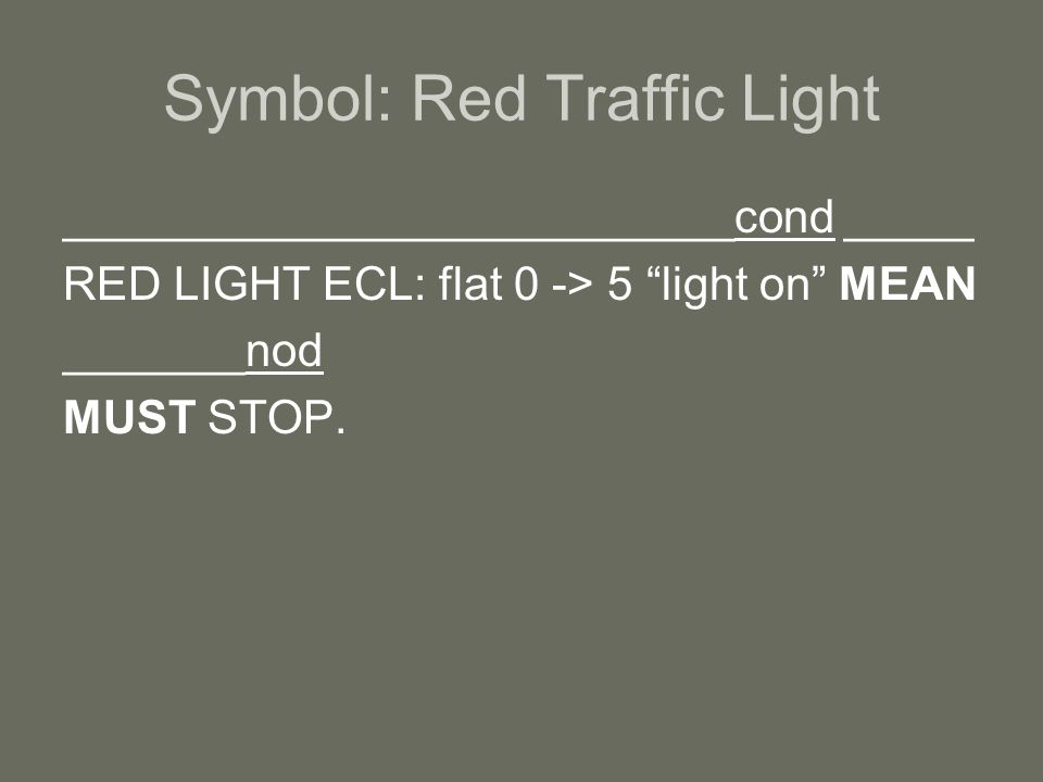 Symbol: Red Traffic Light __________________________cond _____ RED LIGHT ECL: flat 0 -> 5 light on MEAN _______nod MUST STOP.