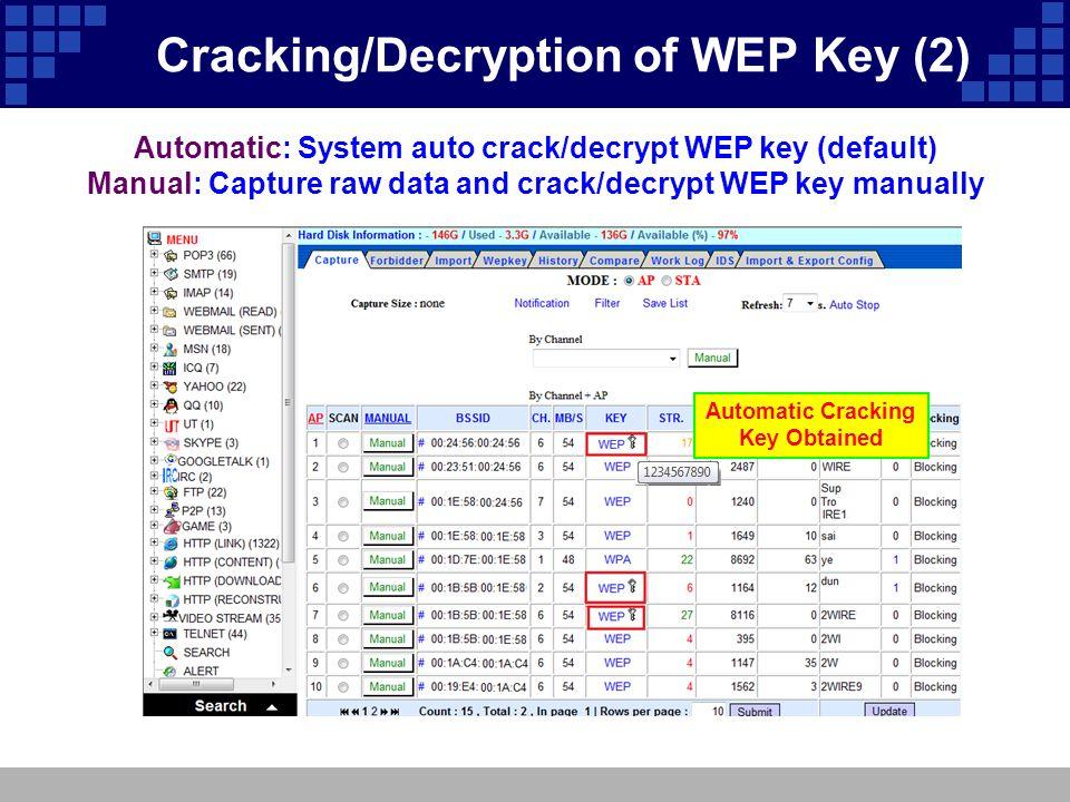 Automatic: System auto crack/decrypt WEP key (default) Manual: Capture raw data and crack/decrypt WEP key manually Automatic Cracking Key Obtained  C