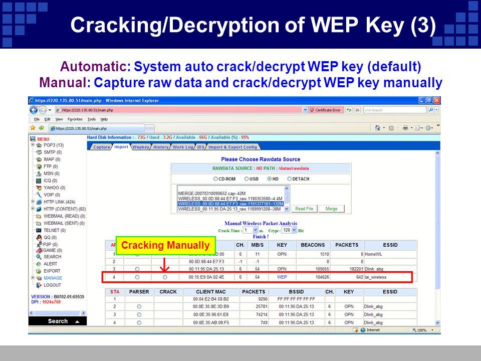 Automatic: System auto crack/decrypt WEP key (default) Manual: Capture raw data and crack/decrypt WEP key manually Cracking Manually  Cracking/Decryp
