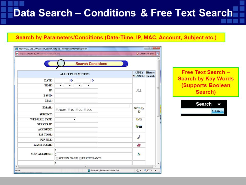 Search by Parameters/Conditions (Date-Time, IP, MAC, Account, Subject etc.) Free Text Search – Search by Key Words (Supports Boolean Search) Data Sear