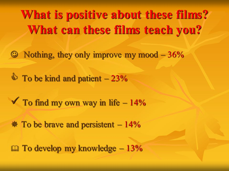 What is positive about these films. What can these films teach you.