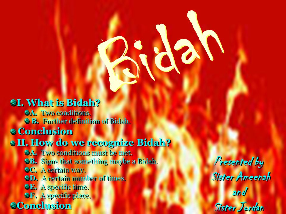 Signs that something maybe a Bidah A sign that something may be a Bidah are if certain conditions are placed upon an action.