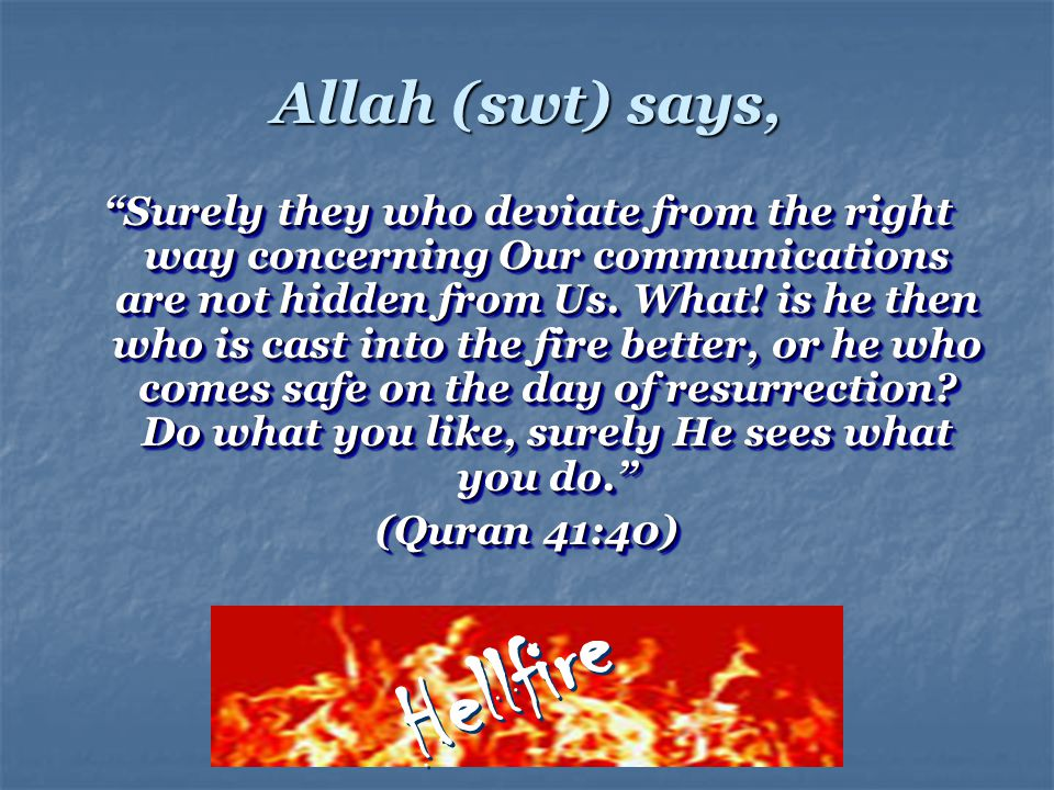 """Allah (swt) says, """"Surely they who deviate from the right way concerning Our communications are not hidden from Us. What! is he then who is cast into"""